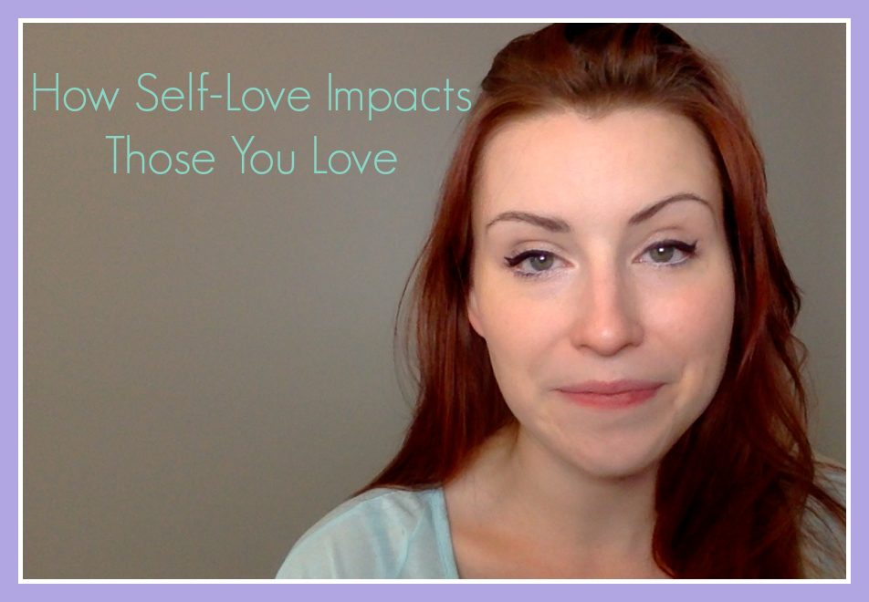 How Self-Love Impacts Those You Love
